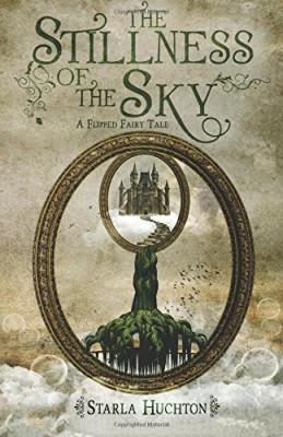The Stillness of the Sky: A Flipped Fairy Tale (Flipped Fairy Tales)