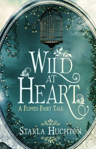 Wild at Heart: A Flipped Fairy Tale (Flipped Fairy Tales) (Volume 5)
